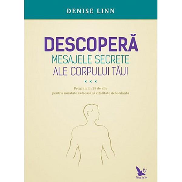 Descoperă Mesajele Secrete ale Corpului Tău • program în 28 de zile pentru sănătate radioasă și vitalitate debordantă – Denise Linn