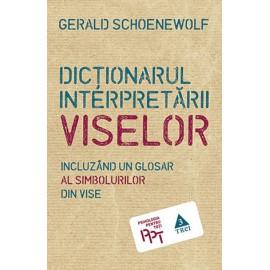 Dicţionarul Interpretării Viselor • incluzând un glosar al simbolurilor din vise - Gerald Schoenewolf