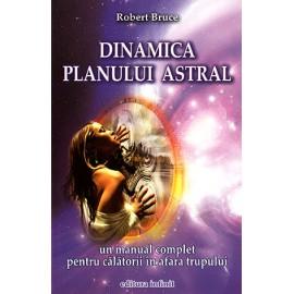 Dinamica Planului Astral • un manual complet pentru călătorii în afara trupului - Robert Bruce