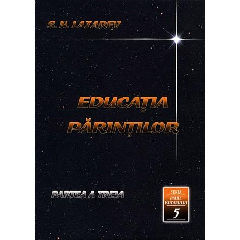 Educaţia Părinţilor - partea a treia ~ seria omul viitorului - cartea a cincea - Serghei Nikolaevici Lazarev
