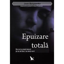 Epuizare Totală • de ce să te simţi istovit și ce să faci, ca să-ți revii - Joan Borysenko Ph.D