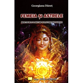 Femeia şi Astrele • arhetipurile planetare ale astrologiei karmice - Georgiana Dăneţ