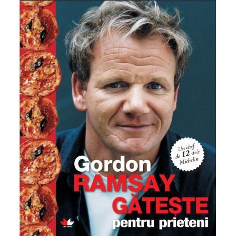 Gătește Pentru Prieteni – Gordon Ramsay
