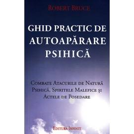 Ghid Practic de Autoapărare Psihică • combate atacurile de natura psihică, spiritele malefice şi actele de posedare - Robert Bruce