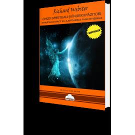 Ghizii Spirituali și Îngerii Păzitori • Intră în Contact cu Ajutoarele Tale Invizibile – Richard Webster