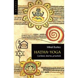 Hatha Yoga • context, teorie, practică - Mikel Burley