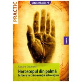 Horoscopul din Palmă • Inițiere în chiromanția astrologică - Cuccurin Cesare