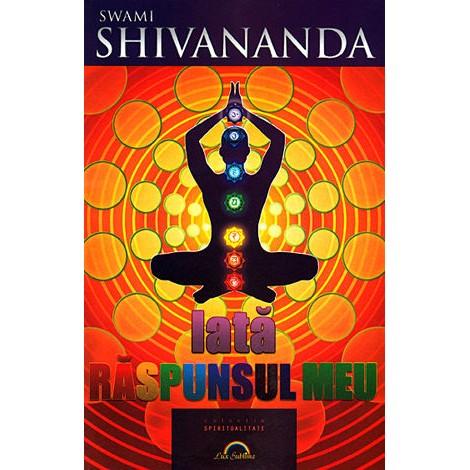Iată Răspunsul Meu - Swami Shivananda