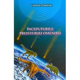 Începuturile Preistoriei Omenirii - Valentin Dimitriuc