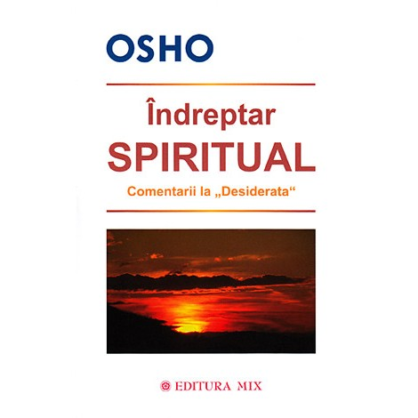 Îndreptar Spiritual • comentarii la Desiderata - Osho