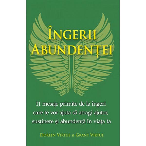 Îngerii Abundenţei • 11 mesaje primite de la îngeri care te vor ajuta să atragi ajutor, susţinere şi abundenţă în viaţa ta - Doreen Virtue, Grant Virtue