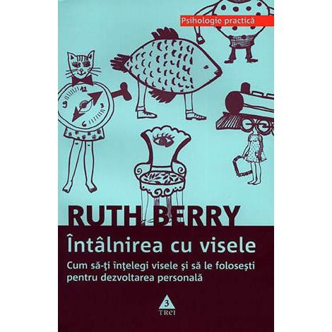 Întâlnirea cu Visele • cum să-ţi înţelegi visele şi să le foloseşti pentru dezvoltarea personală - Ruth Berry