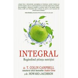 Integral • regândind ştiinţa nutriţiei - T. Colin Campbell, Howard Jacobson