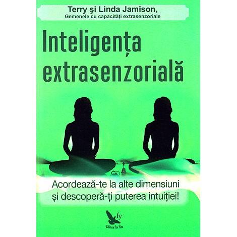 Inteligenţa Extrasenzorială • acordează-te la alte dimensiuni și descoperă-ți puterea intuiţiei! –Terry Jamison, Linda Jamison