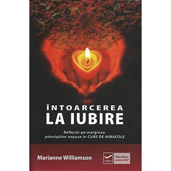 Întoarcerea la Iubire • reflecţii pe marginea principiilor expuse în Cursul de Miracole - Marianne Williamson