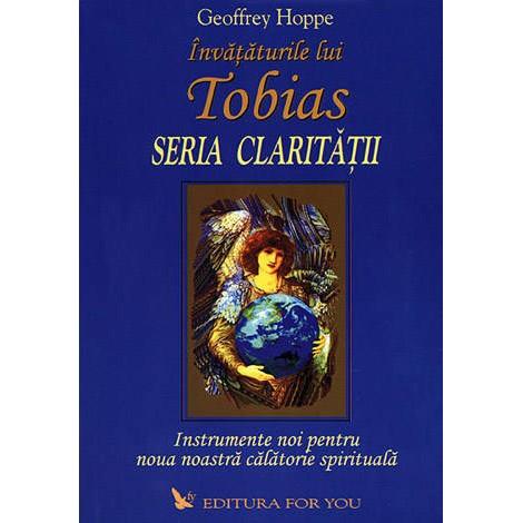 Învăţăturile lui Tobias • Seria Clarităţii • instrumente noi pentru noua noastră călătorie spirituală - Geoffrey Hoppe