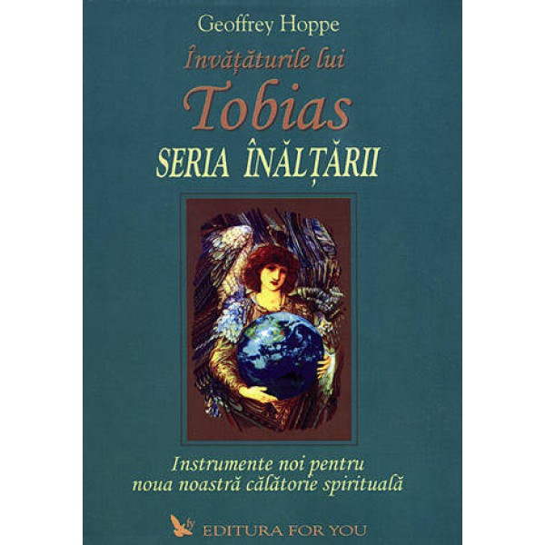 Învățăturile lui Tobias, Seria Înălțării - instrumente noi pentru noua noastră călătorie spirituală - Geoffrey Hoppe
