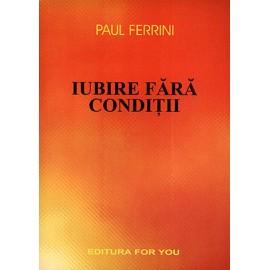 Iubire fără Condiţii • reflecţii ale Minţii Christice - Paul Ferrini