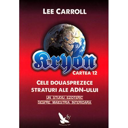 Kryon Cartea 12 • cele douăsprezece straturi ale adn-ului • un studiu ezoteric despre măiestria interioară – Lee Carroll