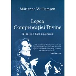 Legea Compensaţiei Divine în Profesie, Bani şi Miracole - Marianne Williamson