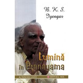 Lumină în Pranayama • ghidul complet al artei respiraţiei - B. K. S. Iyengar