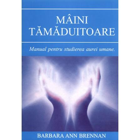 Mâini Tămăduitoare - manual pentru studierea aurei umane - Barbara Ann Brennan