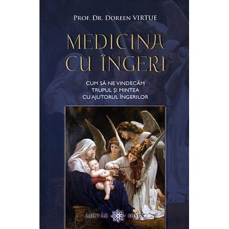 Medicina cu Îngeri • cum să ne vindecăm trupul şi mintea cu ajutorul îngerilor - Doreen Virtue