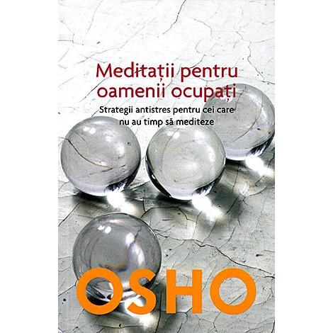 Meditaţii pentru Oamenii Ocupaţi • strategii antistres pentru cei care nu au timp să mediteze - Osho