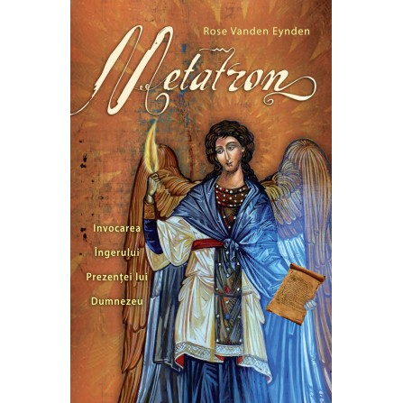 Metatron • Invocarea Îngerului Prezenţei lui Dumnezeu - Rose Vanden Eynden