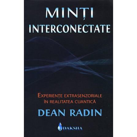 Minţi Interconectate • experienţe extrasenzoriale în realitatea cuantică – Dean Radin