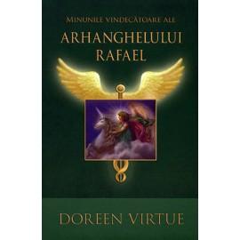 Minunile Vindecătoare ale Arhanghelului Rafael - Doreen Virtue  - Resigilat