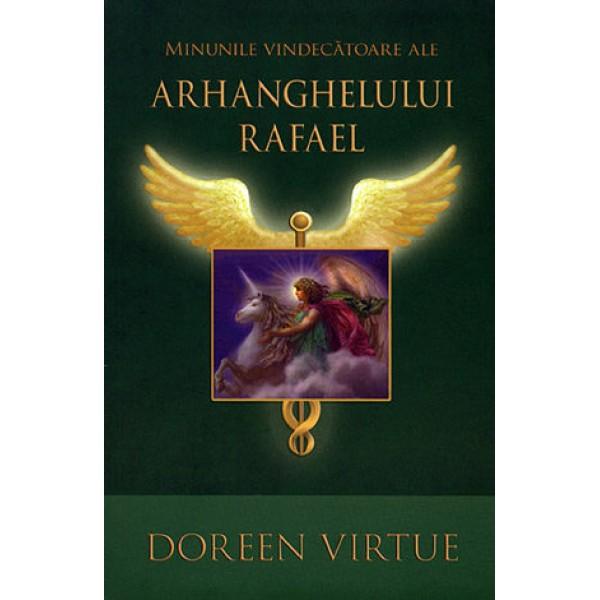 Minunile Vindecătoare ale Arhanghelului Rafael  - Doreen Virtue