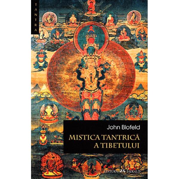 Mistica Tantrică a Tibetului • teoria, scopul şi tehnicile meditaţiei tantrice - John Blofeld