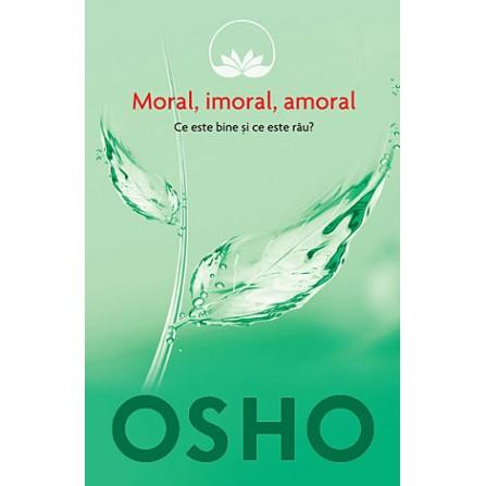 Moral, Imoral, Amoral • ce este bine şi ce este rău?  – Osho