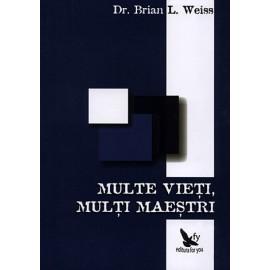 Multe Vieţi, Mulţi Maeştri - Brian L. Weiss