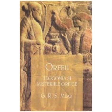 ORFEU • Teogonia şi misteriile orfice -  G. R. S. Mead