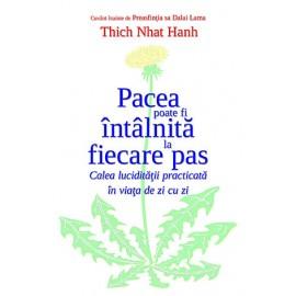 Pacea Poate fi Întâlnită la Fiecare Pas • calea lucidităţii practicată în viaţa de zi cu zi - Thich Nhat Hanh