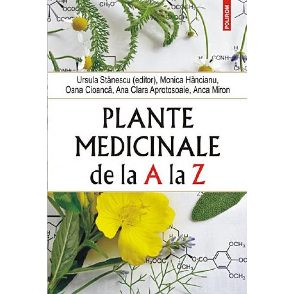 Plante Medicinale de la A la Z  - Ursula Stănescu, Monica Hăncianu, Oana Cioancă, Ana Clara Aprotosoaie, Anca Miron