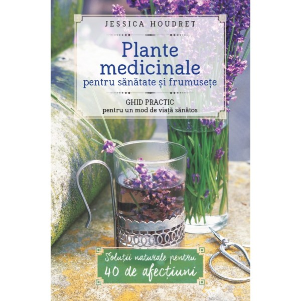 Plante Medicinale Pentru Sănătate Și Frumusețe – Jessica Houdret