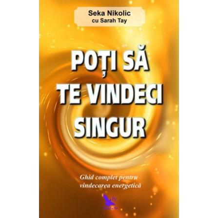 Poţi să te Vindeci Singur • ghid complet pentru vindecarea energetică – Seka Nikolic, Sarah Tay