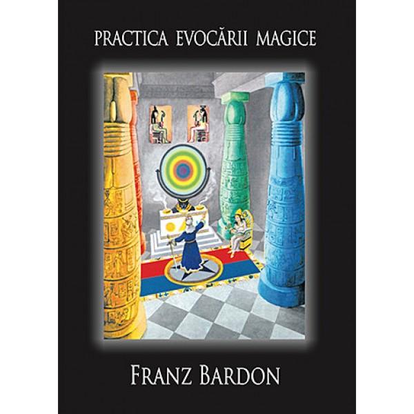 Practica Evocării Magice • calea adevăratului discipol - un curs complet de instruire în magia planetară - evocarea fiinţelor spirituale din sferele planetare ale sistemului nostru solar - Franz Bardon