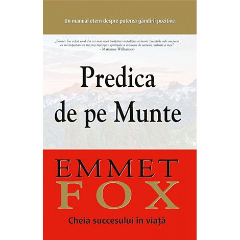 Predica de pe Munte • cheia succesului în viaţă: un manual etern despre puterea gândirii pozitive – Emmet Fox