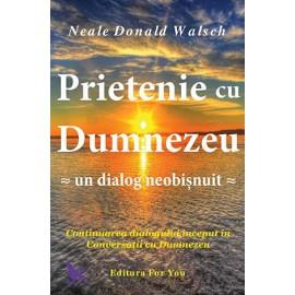 Prietenie cu Dumnezeu - un dialog neobişnuit • continuarea dialogului început în Conversaţii cu Dumnezeu - Neale Donald Walsch