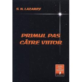 Primul Pas către Viitor - omul viitorului ~ cartea întâi - Serghei Nikolaevici Lazarev