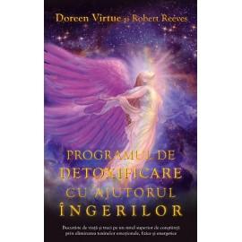 Programul de Detoxificare cu Ajutorul Îngerilor • bucură-te de viaţă şi treci pe un nivel superior de conştiinţă prin eliminarea toxinelor emoţionale, fizice şi energetice - Doreen Virtue, Robert Reeves