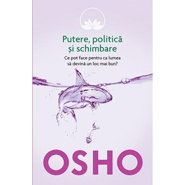 Putere, Politică Şi Schimbare • ce pot face pentru ca lumea să devină un loc mai bun?– Osho