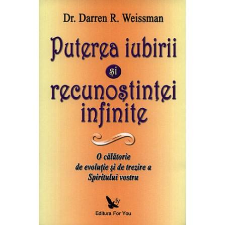 Puterea Iubirii şi a Recunoştinţei Infinite • o călătorie de evoluţie şi de trezire a Spiritului vostru - Darren R. Weissman