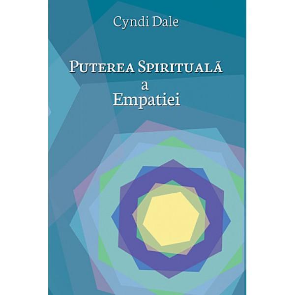 Puterea Spirituală a Empatiei • cum ne putem dezvolta harurile empatice - Cyndi Dale