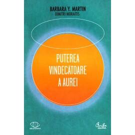 Puterea Vindecătoare a Aurei • cum să folosiţi energia spirituală pentru sănătatea fizică şi starea de bine - Barbara Y. Martin, Dimitri Moraitis