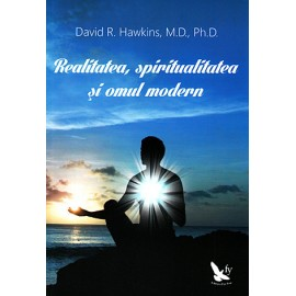 Realitatea, Spiritualitatea şi Omul Modern  - David R. Hawkins